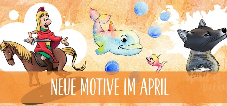 Neue Motive im April